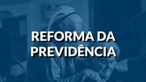 Regras da Reforma da Previdência: Impacto de Acordo Com a Profissão