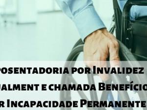 Aposentadoria por Invalidez, atualmente chamada Benefício por Incapacidade Permanente
