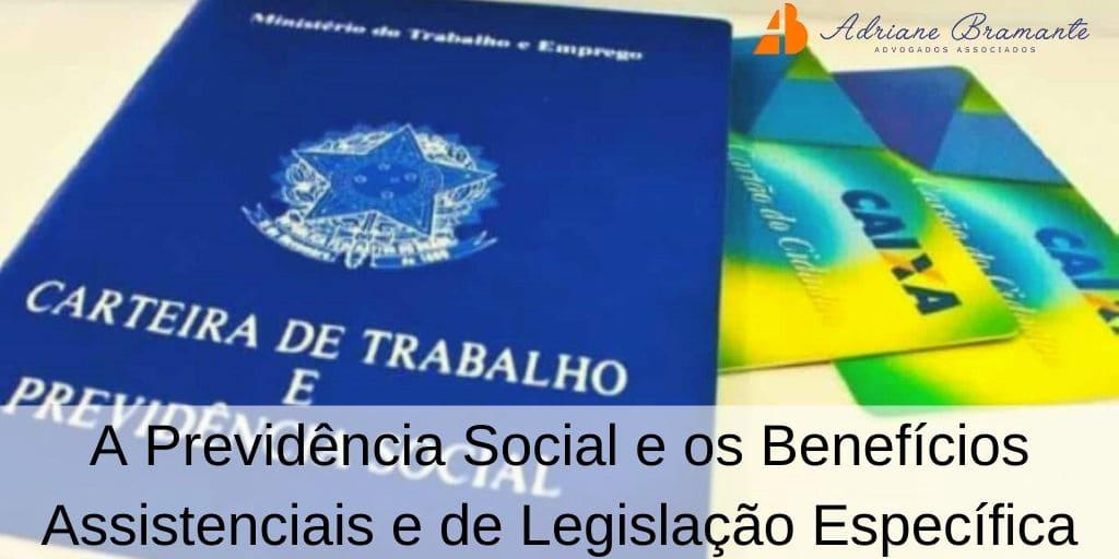 A Previdência Social e os Benefícios Assistenciais e de Legislação Específica