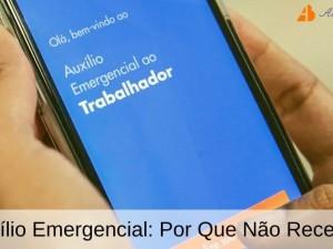 Auxílio Emergencial: Por Que Não Recebo?