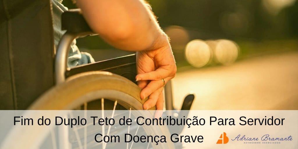 Fim do Duplo Teto de Contribuição Para Servidor Com Doença Grave